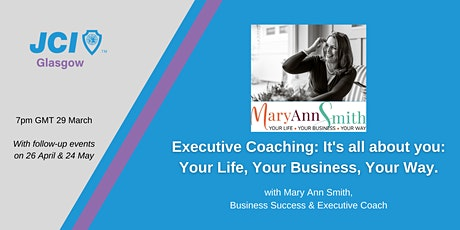 Executive Coaching: It's all about you: Your Life, Your Business,  Your Way tickets