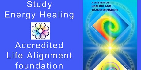 Study Energy Healing - Foundation course in Life Alignment (Accredited) tickets