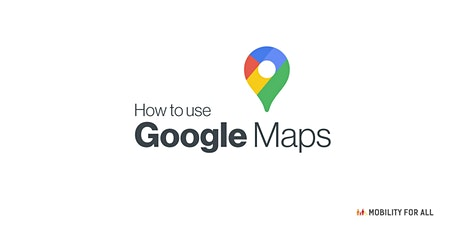 Virtual Mobility for All  - Using Google Maps App Workshop Tickets