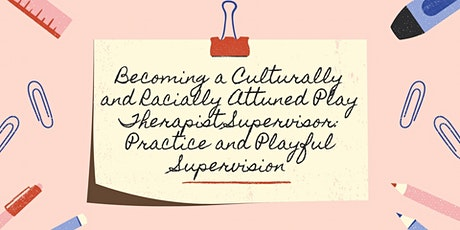 Becoming a Culturally and Racially Attuned Play Therapist Supervisor tickets