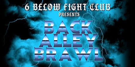 6 Below Fight Club Presents: Back Alley Brawl tickets