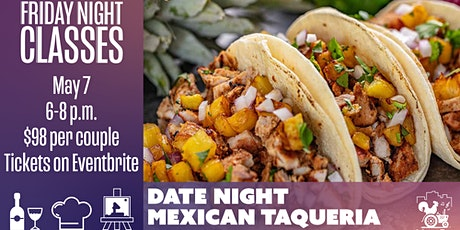 Friday Class: Date Night Mexican Taqueria tickets