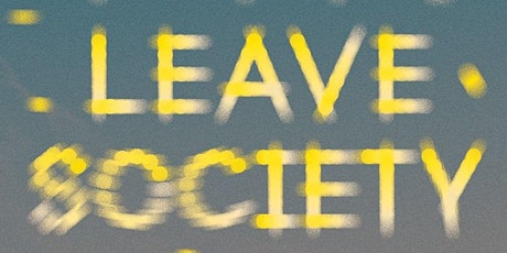 Virtual Book Launch: LEAVE SOCIETY by Tao Lin (with Sheila Heti) tickets
