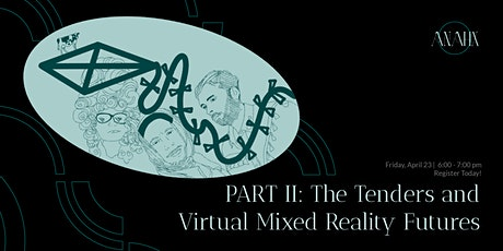 ANAHX Presents PART II: The Tenders and Virtual Mixed Reality Futures tickets
