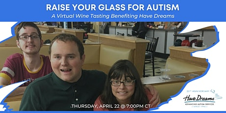 Raise Your Glass for Autism Virtual Wine Tasting Benefiting Have Dreams tickets