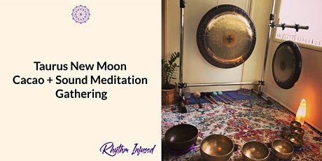 Taurus New Moon Cacao + Sound Meditation Gathering tickets
