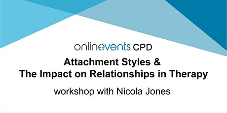 Attachment Styles & The Impact on Relationships in Therapy - Nicola Jones tickets
