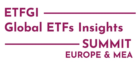 2nd Annual ETFGI Global ETFs Insights Summit  - Europe & MEA tickets