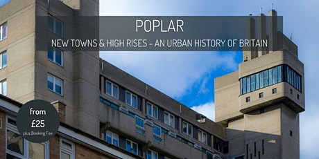 Poplar : New Towns and High Rises - an urban history of Britain tickets