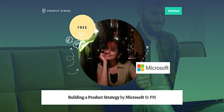 Webinar: Building a Product Strategy by Microsoft Sr PM tickets