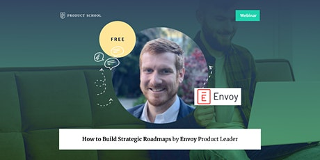 Webinar: How to Build Strategic Roadmaps by Envoy Product Leader tickets