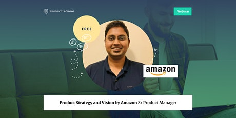 Webinar: Product Strategy and Vision by Amazon Sr Product Manager tickets