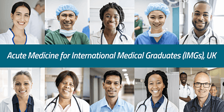 7th Acute Medicine for International Medical Graduates (IMGs) workshop, UK tickets