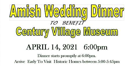 AMISH  WEDDING  DINNER To Benefit CENTURY  VILLAGE  MUSEUM tickets