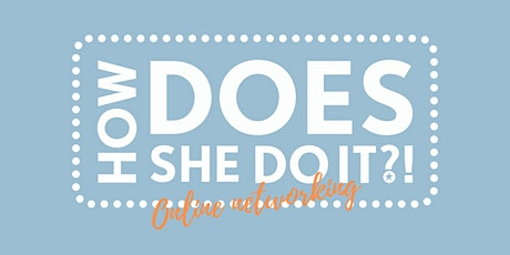 How DOES she do it Online Networking - July tickets