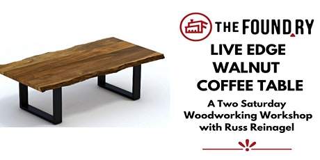 Live Edge Coffee Table - A Two Saturday Workshop for Beginners @The Foundry tickets
