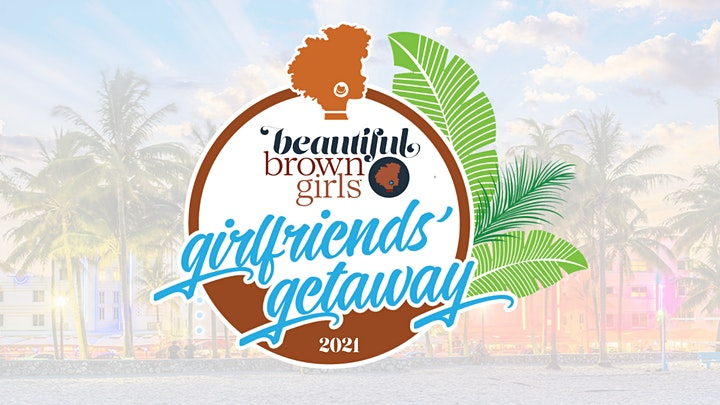 2021 Beautiful Brown Girls Girlfriends' Getaway image