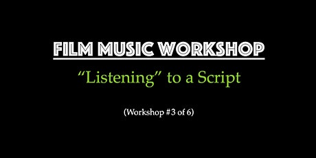 """Film Music for Filmmakers Workshop - """"Listening"""" to a Script tickets"""