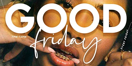 Good Friday | The Friday Happy Hour & Dinner Party tickets