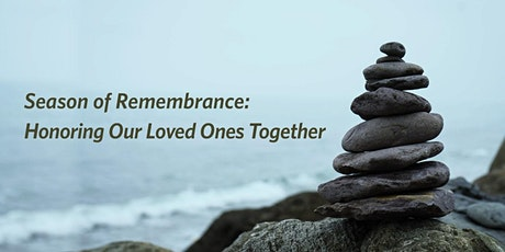 *VIRTUAL* Season of Remembrance: Honoring Our Loved Ones Together tickets