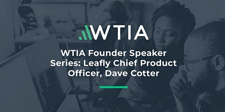 WTIA Founder Fireside Chat: Leafly Chief Product Officer, Dave Cotter tickets