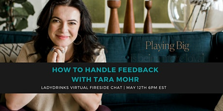 """LADYDRINKS PRESENTS: HOW TO HANDLE FEEDBACK WITH TARA MOHR, """"PLAYING BIG"""" tickets"""