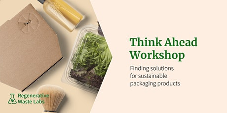 Think Ahead Workshop: Finding Solutions for Sustainable Packaging Products tickets