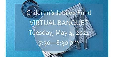 Children's Jubilee Fund Virtual Banquet tickets