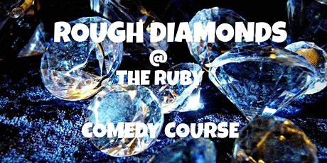 Rough Diamonds @ The Ruby (Comedy Course) tickets