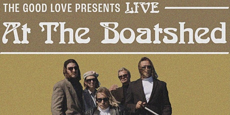 The good love presents, 'Live at the boat shed' tickets