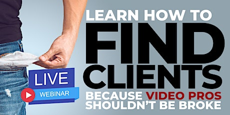 Client Finding Formula For Money Hungry Video Professionals tickets