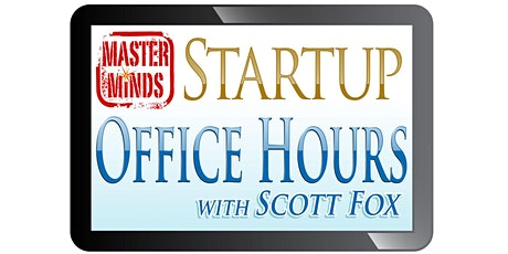 Free MasterMinds Startup Office Hours with Startup Expert Scott Fox tickets