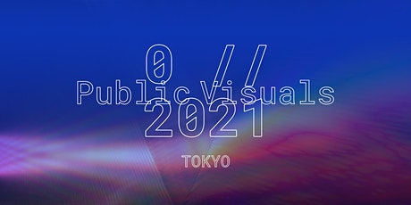0 // 2021 Public Visuals Tokyo [Livestreaming + Archive ] Tickets