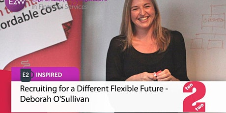 E2 Inspired - Recruiting for a Different Flexible Future tickets