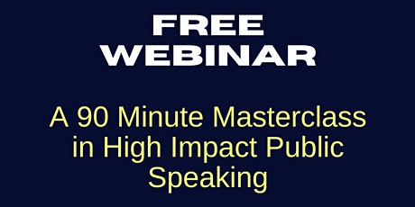 A 90 Minute Master Class in High Impact Public Speaking & Presenting tickets