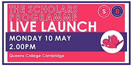 Scholars Programme Launch, 10 May 2.00pm, Queens College Cambridge tickets