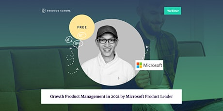 Webinar: Growth Product Management in 2021 by Microsoft Product Leader tickets
