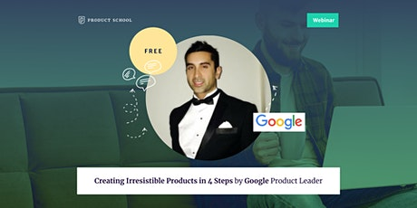 Webinar: Creating Irresistible Products in 4 Steps by Google Product Leader tickets