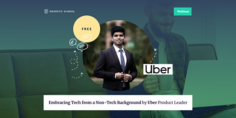 Webinar: Embracing Tech from a Non-Tech Background by Uber Product Leader tickets