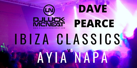 Ibiza Classics VS Ayia Napa- DAVE PEARCE AND DJ LUCK & MC NEAT tickets
