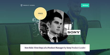 Webinar: New Role: First Days of a Product Manager by Sony Product Leader tickets