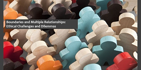 Boundaries and Multiple Relationships: Ethical Challenges and Dilemmas tickets