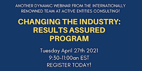 CHANGING THE INDUSTRY: RESULTS ASSURED PROGRAM! tickets