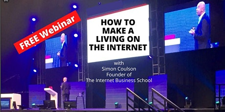 Learn How To Make A Living On The Internet with this Free Webinar tickets