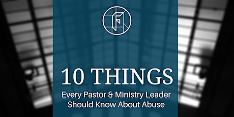 10 Things Every Pastor & Ministry Leader Should Know About Abuse tickets