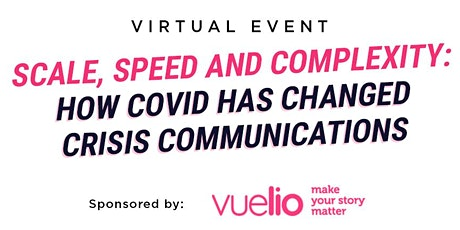 Scale, speed and complexity: How COVID has changed crisis communications tickets