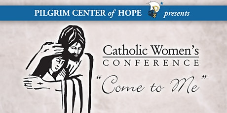 """Come to Me"" Catholic Women's Conference  2021 IN-PERSON OPTION tickets"