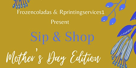 Frozencoladas & Rprintingservices1 presents Sip & Shop Mother's Day Edition tickets