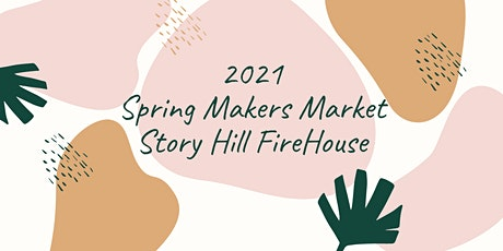 2021 Spring Makers Market @ Story Hill FireHouse tickets