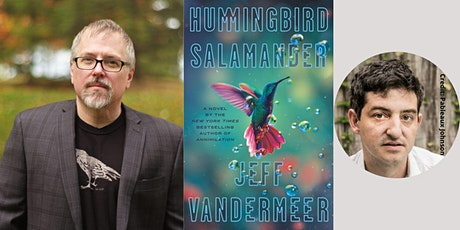 "Jeff VanderMeer -- ""Hummingbird Salamander,"" with Nathaniel Rich tickets"